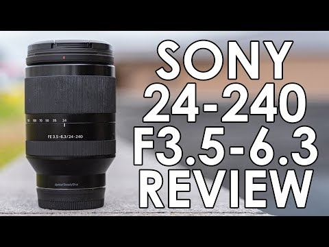 Sony FE 24-240 F3.5 - 6.3 Lens Review + Sample Photos & Footage