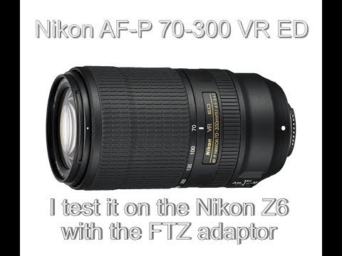 Nikon AF-P 70-300 VR ED lens Review. How well does it work on the Z6?