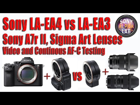 Sony LAEA4 vs LAEA3, Video and AF-C using A7r II and Sigma Lenses - Final Test