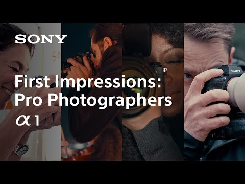 First Impressions : Pro Photographers | Alpha 1 | Sony | α
